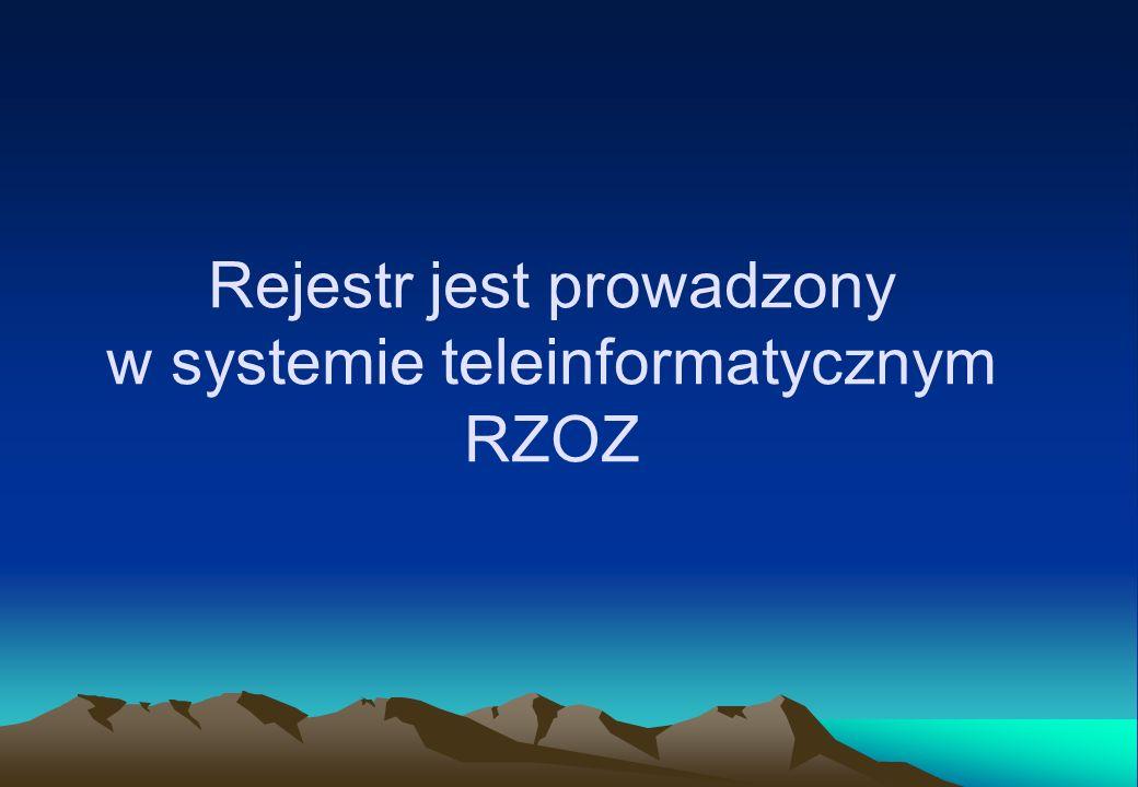 Rejestr jest prowadzony w systemie teleinformatycznym RZOZ