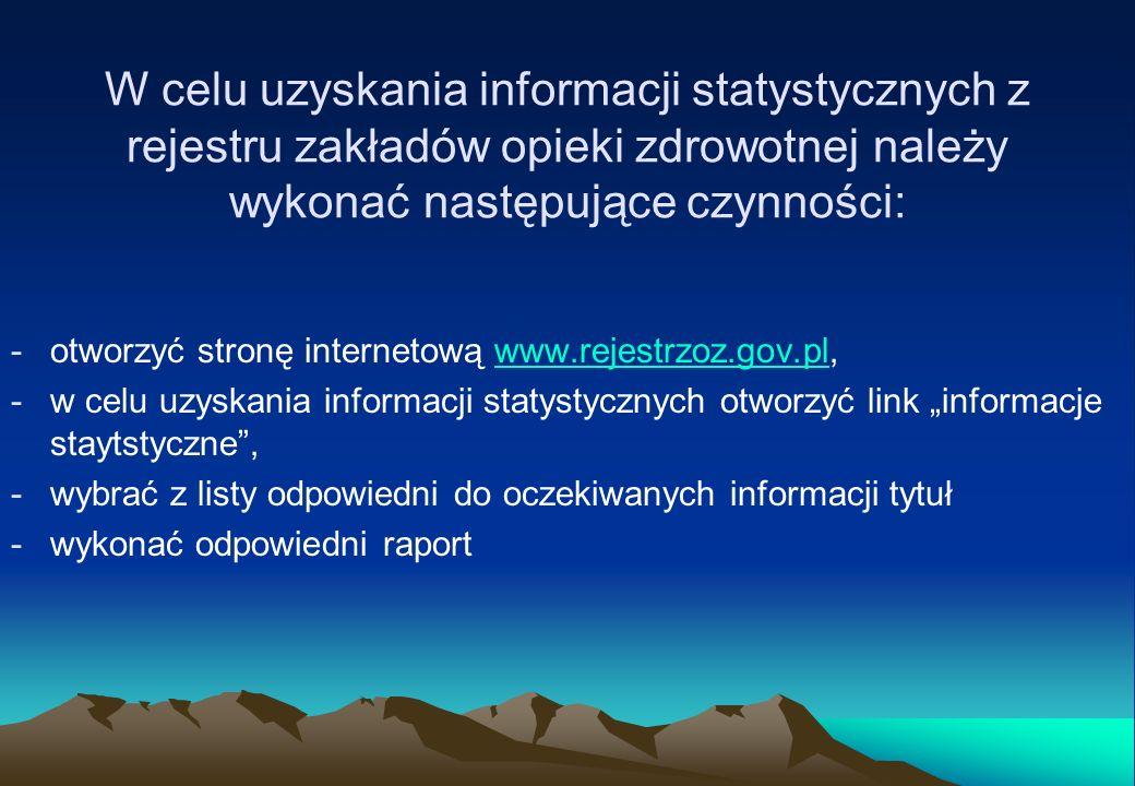 W celu uzyskania informacji statystycznych z rejestru zakładów opieki zdrowotnej należy wykonać następujące czynności: -otworzyć stronę internetową ww