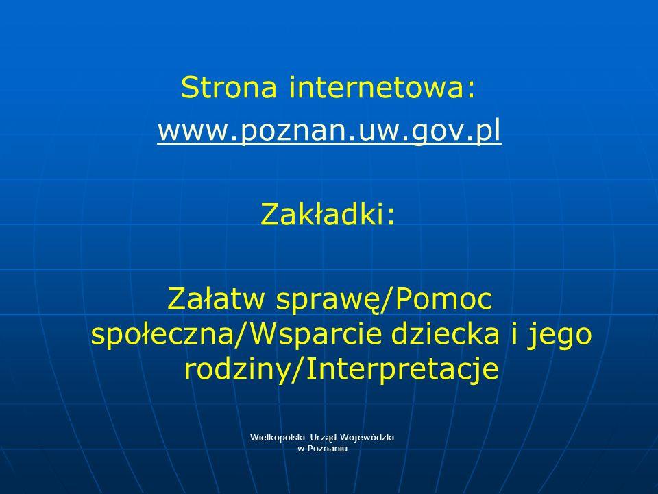 Strona internetowa: www.poznan.uw.gov.pl Zakładki: Załatw sprawę/Pomoc społeczna/Wsparcie dziecka i jego rodziny/Interpretacje Wielkopolski Urząd Woje