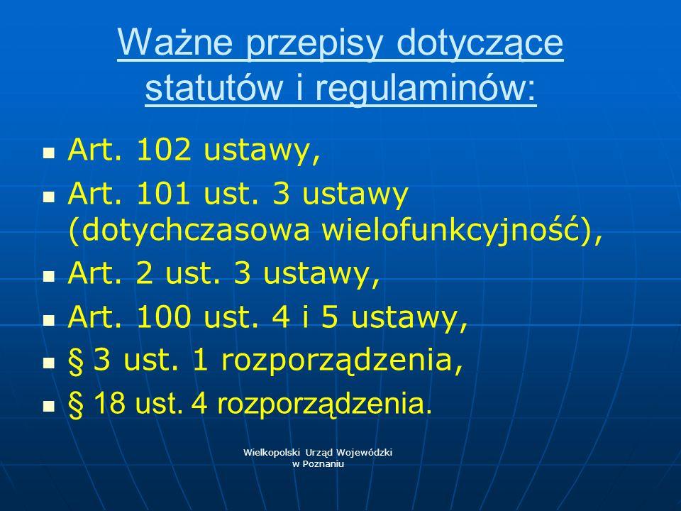 Ważne przepisy dotyczące statutów i regulaminów: Art. 102 ustawy, Art. 101 ust. 3 ustawy (dotychczasowa wielofunkcyjność), Art. 2 ust. 3 ustawy, Art.