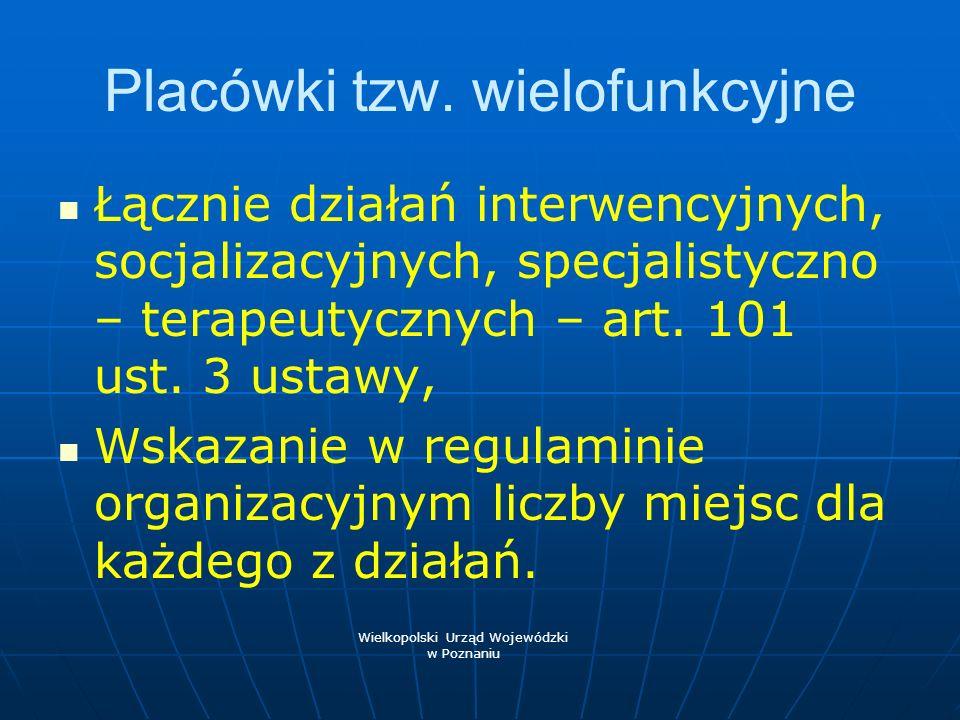 Placówki tzw. wielofunkcyjne Łącznie działań interwencyjnych, socjalizacyjnych, specjalistyczno – terapeutycznych – art. 101 ust. 3 ustawy, Wskazanie