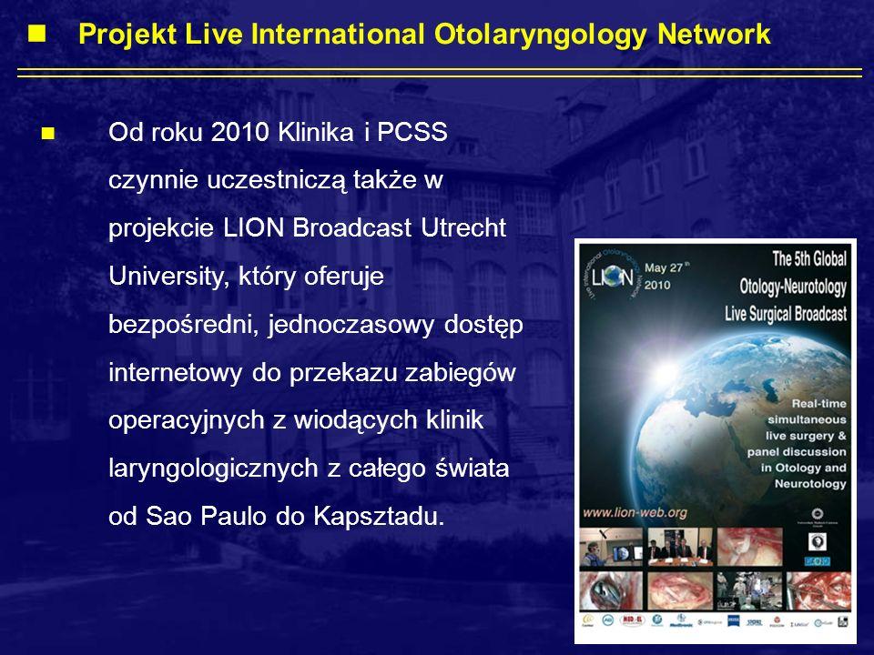 Od roku 2010 Klinika i PCSS czynnie uczestniczą także w projekcie LION Broadcast Utrecht University, który oferuje bezpośredni, jednoczasowy dostęp internetowy do przekazu zabiegów operacyjnych z wiodących klinik laryngologicznych z całego świata od Sao Paulo do Kapsztadu.