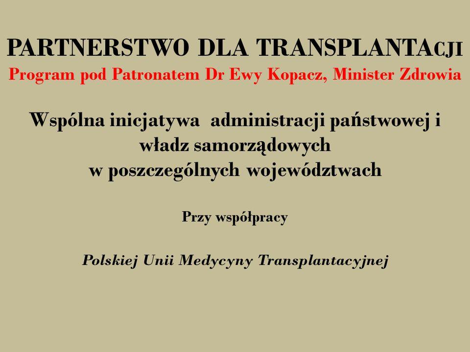 PARTNERSTWO DLA TRANSPLANTA CJI Program pod Patronatem Dr Ewy Kopacz, Minister Zdrowia Wspólna inicjatywa administracji pa ń stwowej i władz samorz ą