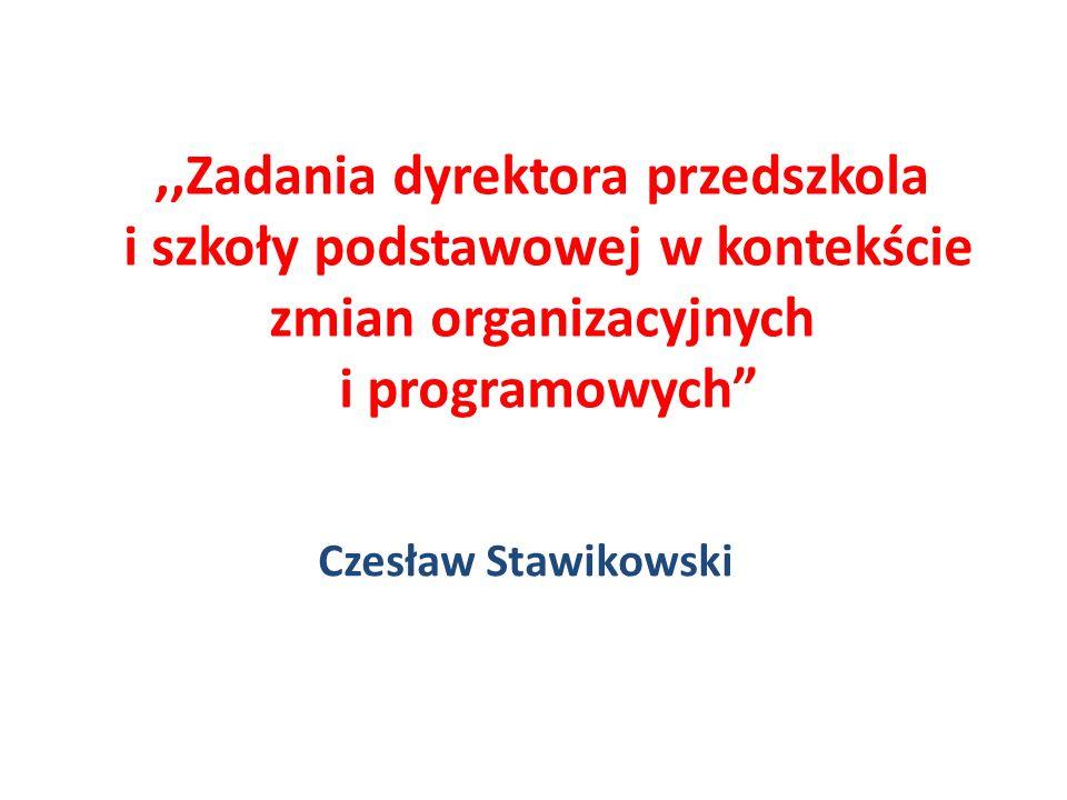 ,,Zadania dyrektora przedszkola i szkoły podstawowej w kontekście zmian organizacyjnych i programowych Czesław Stawikowski