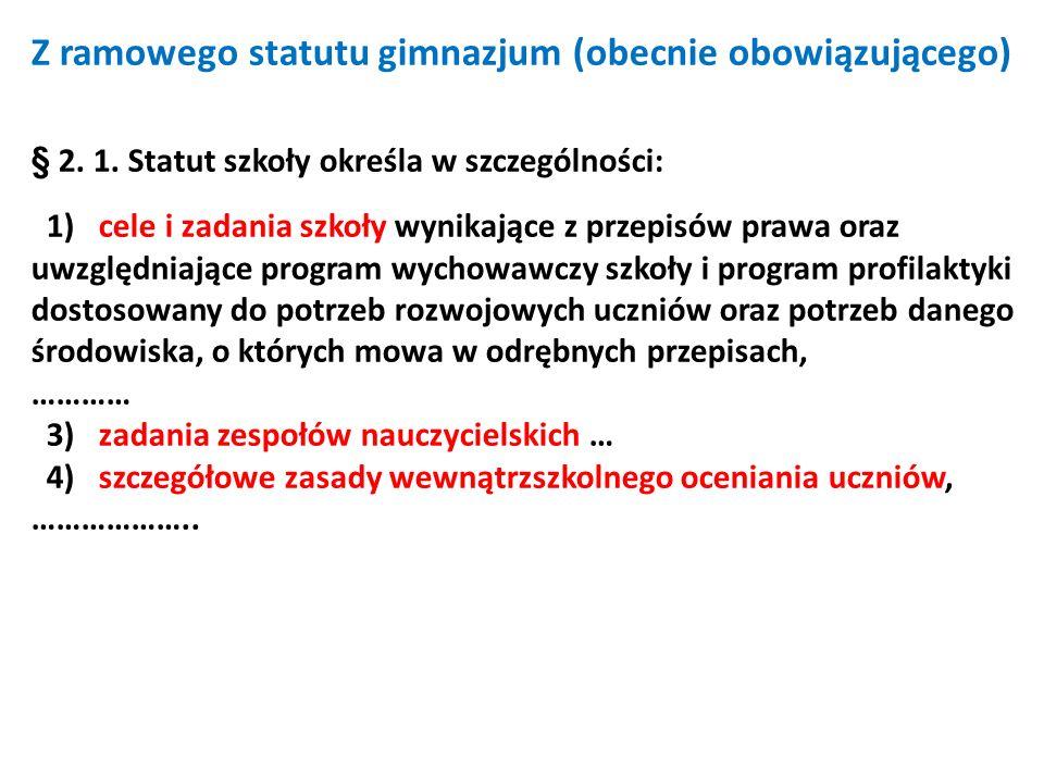 Z ramowego statutu gimnazjum (obecnie obowiązującego) § 2. 1. Statut szkoły określa w szczególności: 1) cele i zadania szkoły wynikające z przepisów p