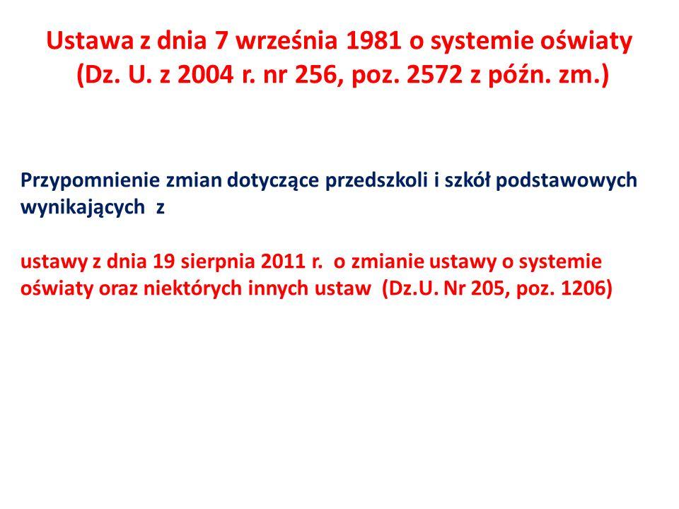 Ustawa z dnia 7 września 1981 o systemie oświaty (Dz. U. z 2004 r. nr 256, poz. 2572 z późn. zm.) Przypomnienie zmian dotyczące przedszkoli i szkół po