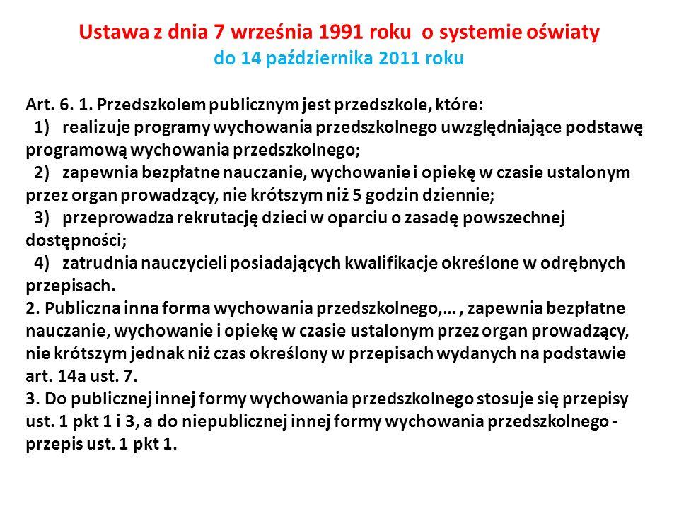 Ustawa z dnia 7 września 1991 roku o systemie oświaty do 14 października 2011 roku Art. 6. 1. Przedszkolem publicznym jest przedszkole, które: 1) real