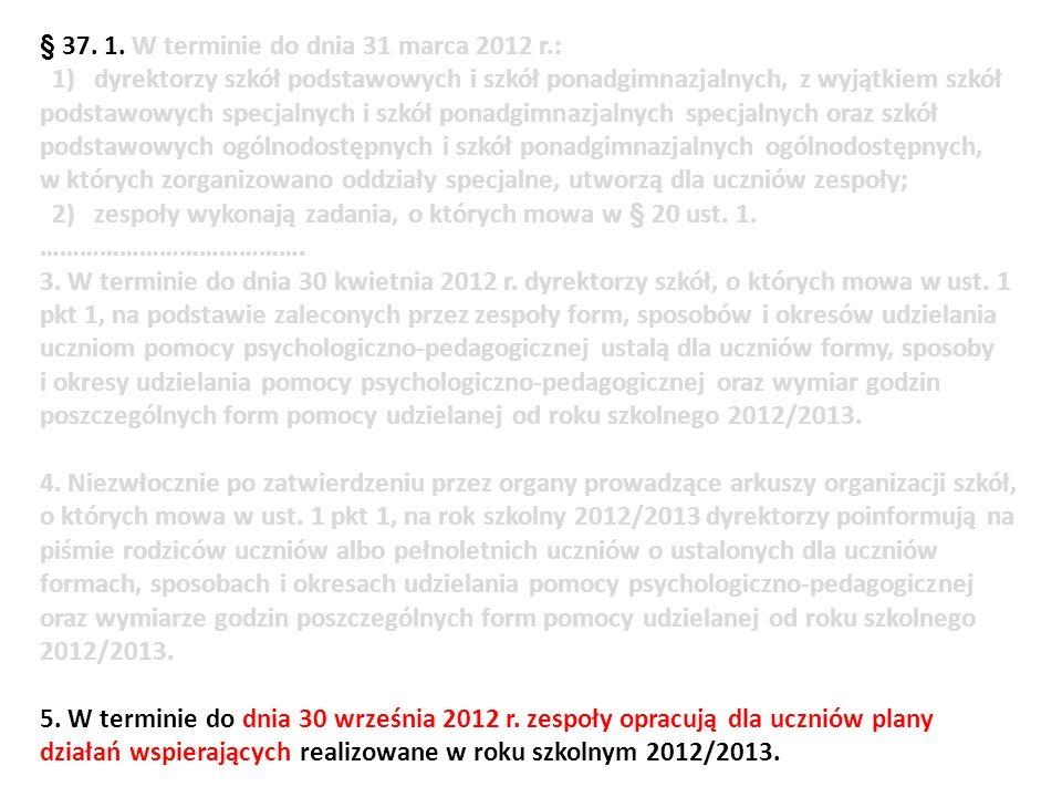 § 37. 1. W terminie do dnia 31 marca 2012 r.: 1) dyrektorzy szkół podstawowych i szkół ponadgimnazjalnych, z wyjątkiem szkół podstawowych specjalnych
