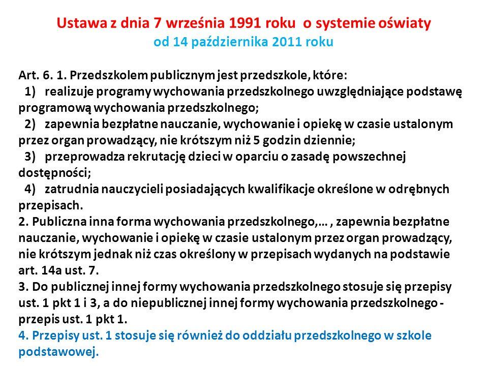 Ustawa z dnia 7 września 1991 roku o systemie oświaty od 14 października 2011 roku Art. 6. 1. Przedszkolem publicznym jest przedszkole, które: 1) real