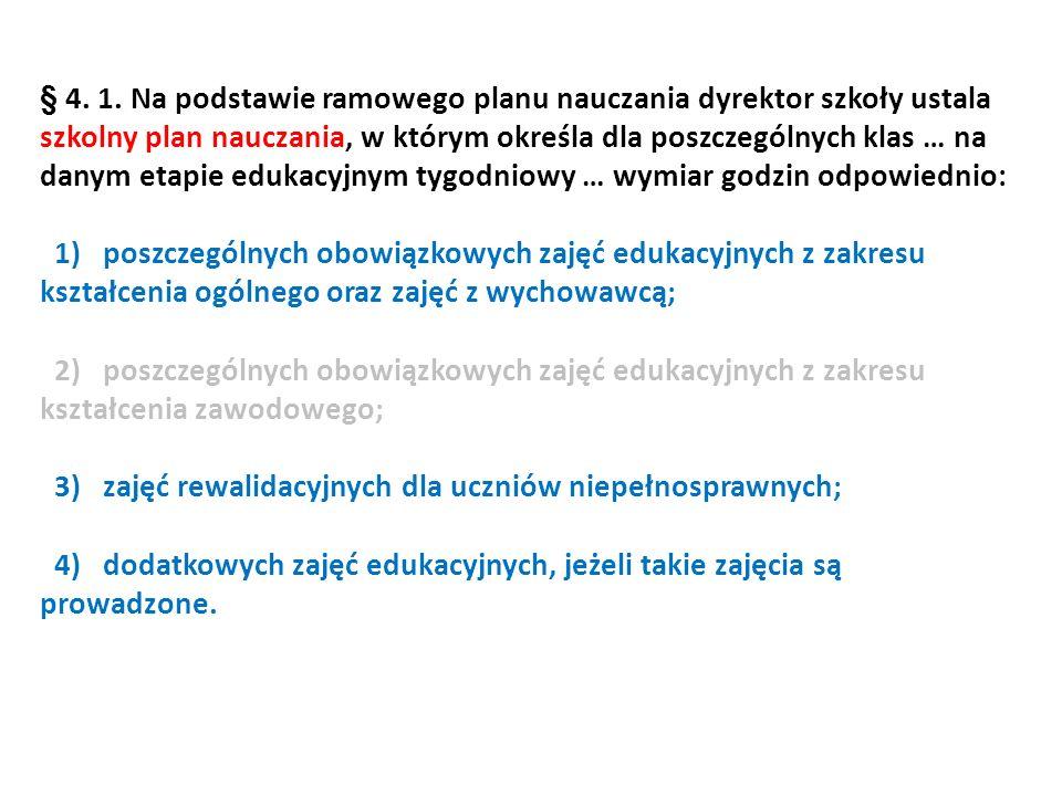 § 4. 1. Na podstawie ramowego planu nauczania dyrektor szkoły ustala szkolny plan nauczania, w którym określa dla poszczególnych klas … na danym etapi