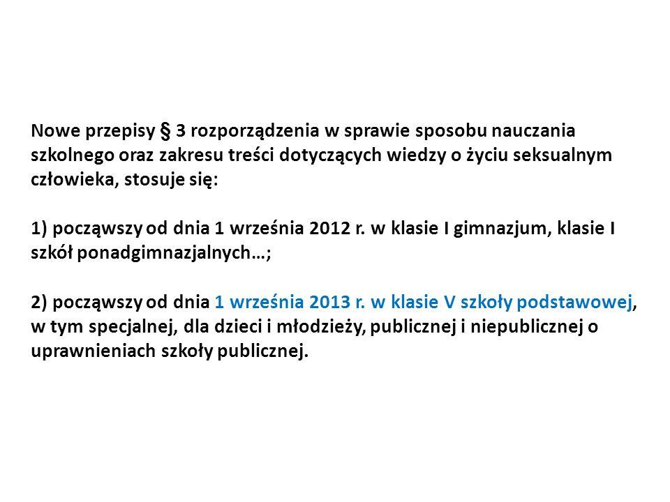 Nowe przepisy § 3 rozporządzenia w sprawie sposobu nauczania szkolnego oraz zakresu treści dotyczących wiedzy o życiu seksualnym człowieka, stosuje się: 1) począwszy od dnia 1 września 2012 r.