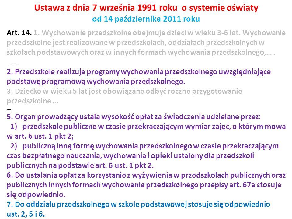 Ustawa z dnia 7 września 1991 roku o systemie oświaty od 14 października 2011 roku Art. 14. 1. Wychowanie przedszkolne obejmuje dzieci w wieku 3-6 lat
