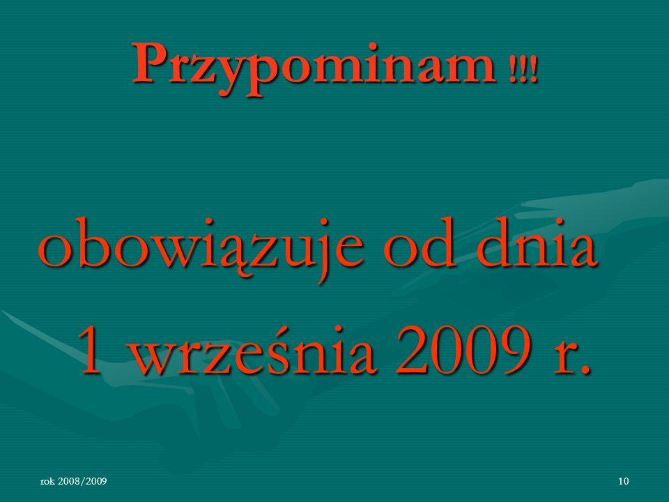 rok 2008/200910 Przypominam !!! obowiązuje od dnia 1 września 2009 r. 1 września 2009 r.