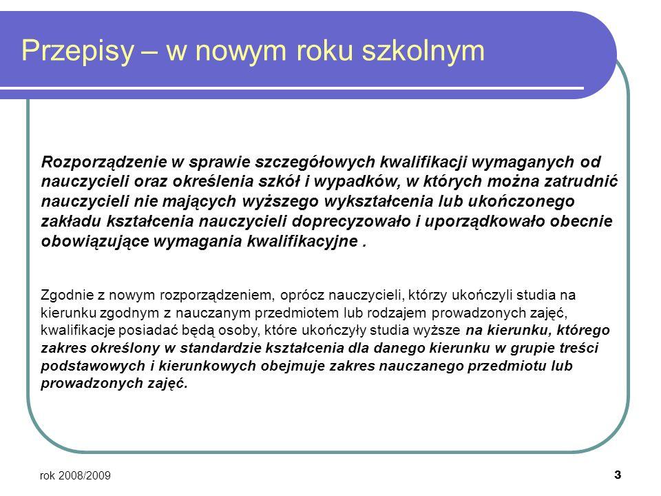 rok 2008/2009 3 Przepisy – w nowym roku szkolnym Rozporządzenie w sprawie szczegółowych kwalifikacji wymaganych od nauczycieli oraz określenia szkół i