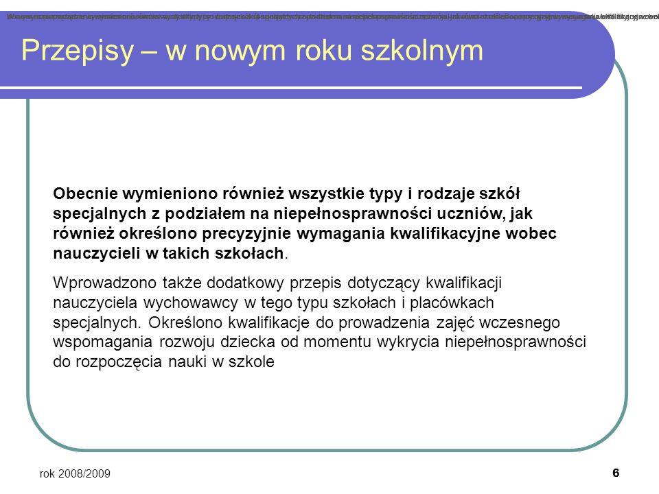 rok 2008/2009 6 Przepisy – w nowym roku szkolnym Obecnie wymieniono również wszystkie typy i rodzaje szkół specjalnych z podziałem na niepełnosprawnoś