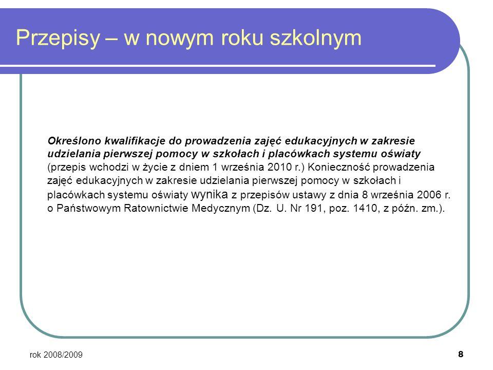 rok 2008/2009 8 Przepisy – w nowym roku szkolnym Określono kwalifikacje do prowadzenia zajęć edukacyjnych w zakresie udzielania pierwszej pomocy w szk