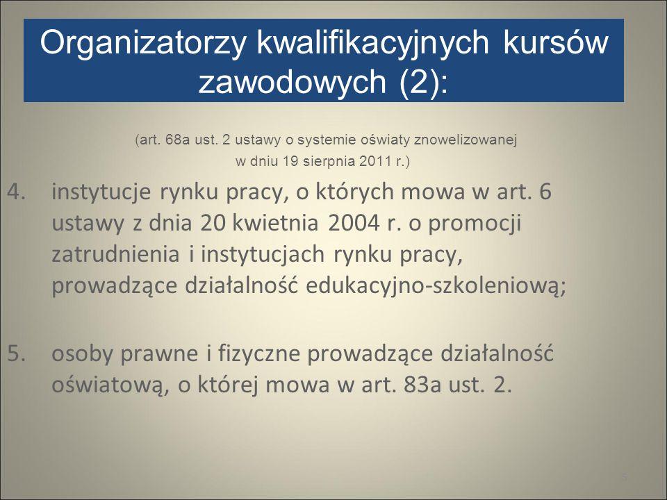 Organizatorzy kwalifikacyjnych kursów zawodowych (2): (art. 68a ust. 2 ustawy o systemie oświaty znowelizowanej w dniu 19 sierpnia 2011 r.) 4.instytuc