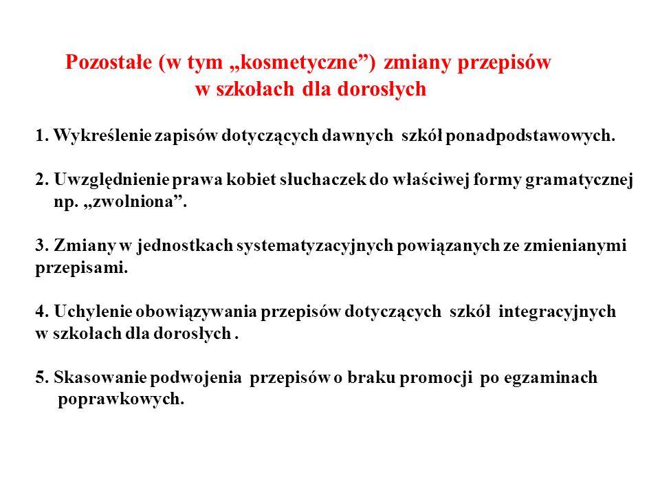 Pozostałe (w tym kosmetyczne) zmiany przepisów w szkołach dla dorosłych 1. Wykreślenie zapisów dotyczących dawnych szkół ponadpodstawowych. 2. Uwzględ