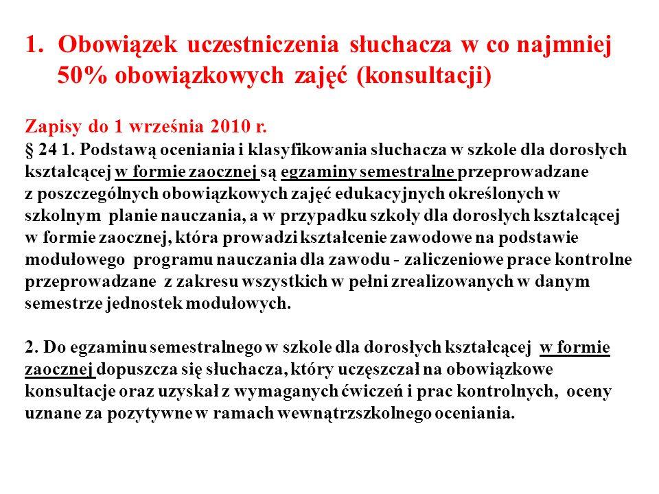 1.Obowiązek uczestniczenia słuchacza w co najmniej 50% obowiązkowych zajęć (konsultacji) Zapisy do 1 września 2010 r. § 24 1. Podstawą oceniania i kla