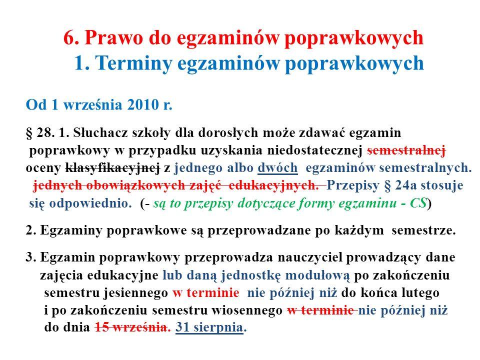 6. Prawo do egzaminów poprawkowych 1. Terminy egzaminów poprawkowych Od 1 września 2010 r. § 28. 1. Słuchacz szkoły dla dorosłych może zdawać egzamin