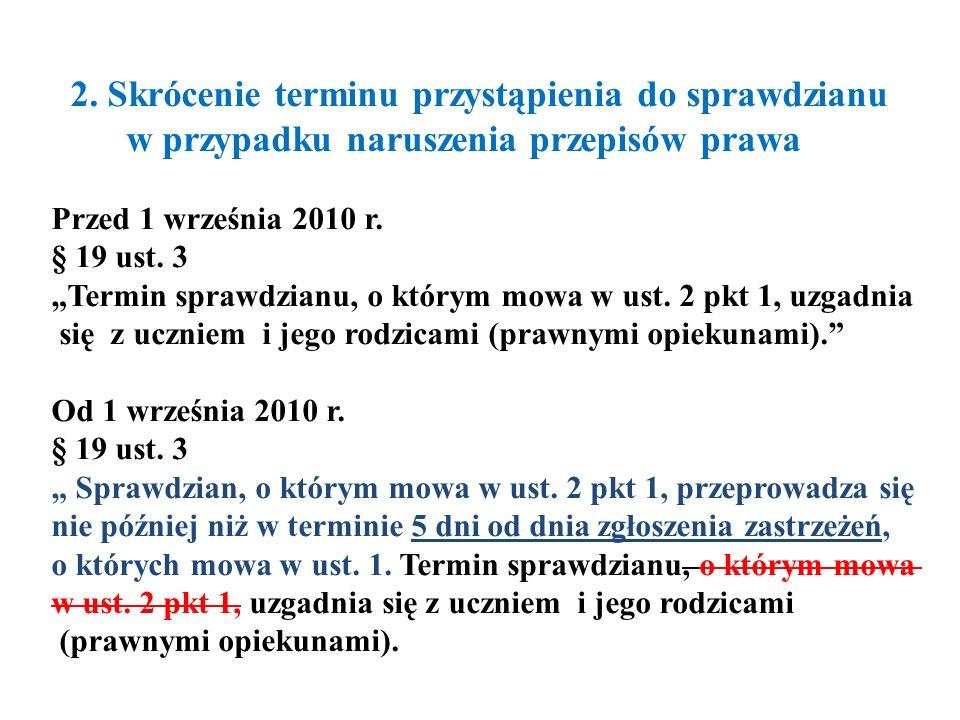 2. Skrócenie terminu przystąpienia do sprawdzianu w przypadku naruszenia przepisów prawa Przed 1 września 2010 r. § 19 ust. 3 Termin sprawdzianu, o kt