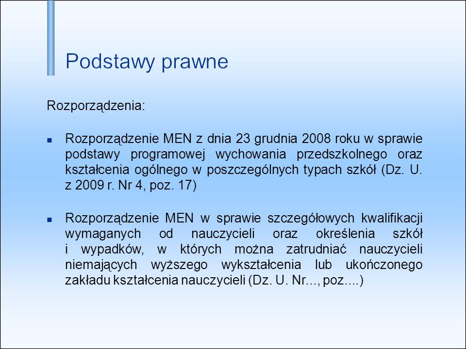 Rozporządzenia: Rozporządzenie MEN z dnia 23 grudnia 2008 roku w sprawie podstawy programowej wychowania przedszkolnego oraz kształcenia ogólnego w poszczególnych typach szkół (Dz.