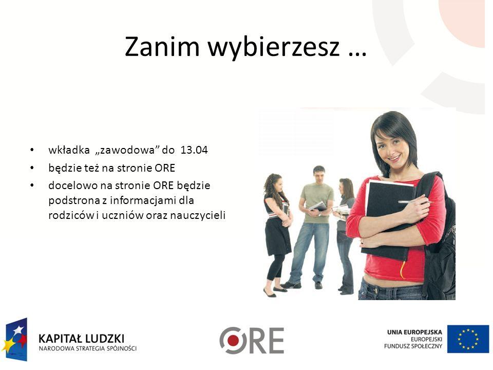 Zanim wybierzesz … wkładka zawodowa do 13.04 będzie też na stronie ORE docelowo na stronie ORE będzie podstrona z informacjami dla rodziców i uczniów oraz nauczycieli