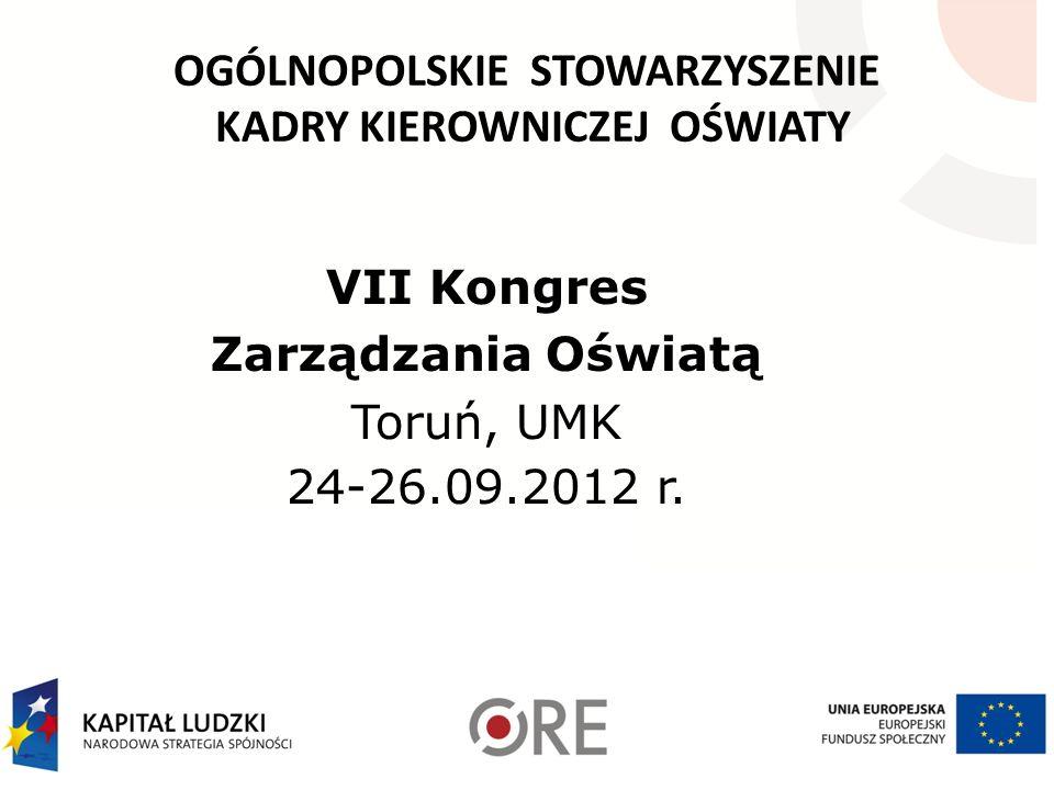OGÓLNOPOLSKIE STOWARZYSZENIE KADRY KIEROWNICZEJ OŚWIATY VII Kongres Zarządzania Oświatą Toruń, UMK 24-26.09.2012 r.