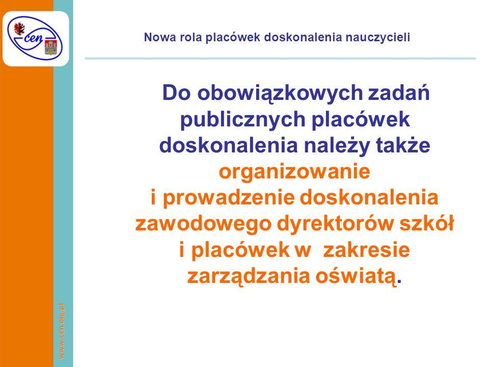 Nowa rola placówek doskonalenia nauczycieli Do obowiązkowych zadań publicznych placówek doskonalenia należy także organizowanie i prowadzenie doskonal