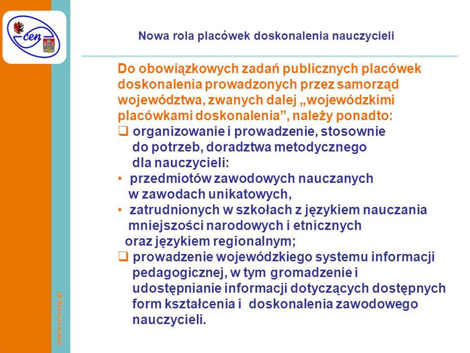 Nowa rola placówek doskonalenia nauczycieli Do obowiązkowych zadań publicznych placówek doskonalenia prowadzonych przez samorząd województwa, zwanych
