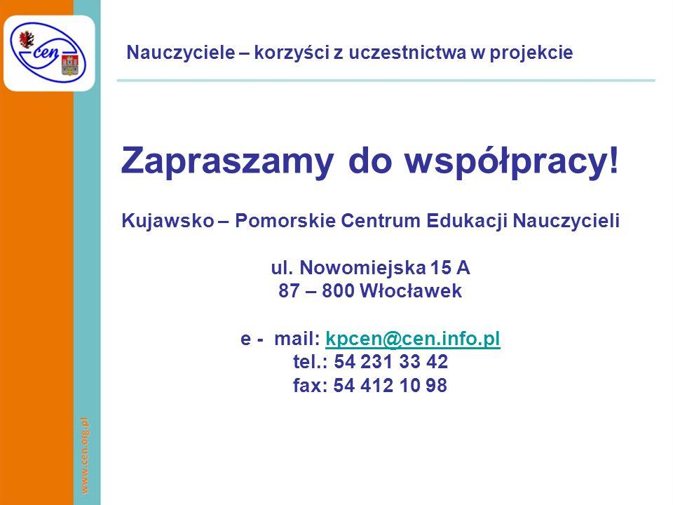Nauczyciele – korzyści z uczestnictwa w projekcie Zapraszamy do współpracy! Kujawsko – Pomorskie Centrum Edukacji Nauczycieli ul. Nowomiejska 15 A 87
