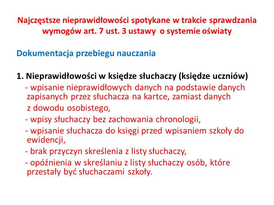 Najczęstsze nieprawidłowości spotykane w trakcie sprawdzania wymogów art. 7 ust. 3 ustawy o systemie oświaty Dokumentacja przebiegu nauczania 1. Niepr