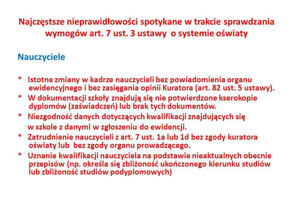 Najczęstsze nieprawidłowości spotykane w trakcie sprawdzania wymogów art. 7 ust. 3 ustawy o systemie oświaty Nauczyciele * Istotne zmiany w kadrze nau