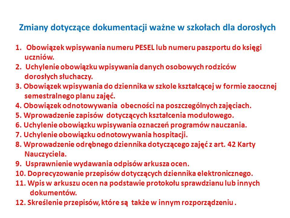 Zmiany dotyczące dokumentacji ważne w szkołach dla dorosłych 1.Obowiązek wpisywania numeru PESEL lub numeru paszportu do księgi uczniów.