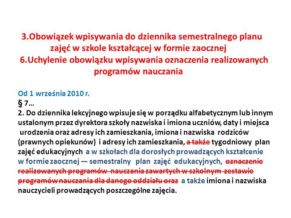 3.Obowiązek wpisywania do dziennika semestralnego planu zajęć w szkole kształcącej w formie zaocznej 6.Uchylenie obowiązku wpisywania oznaczenia realizowanych programów nauczania Od 1 września 2010 r.