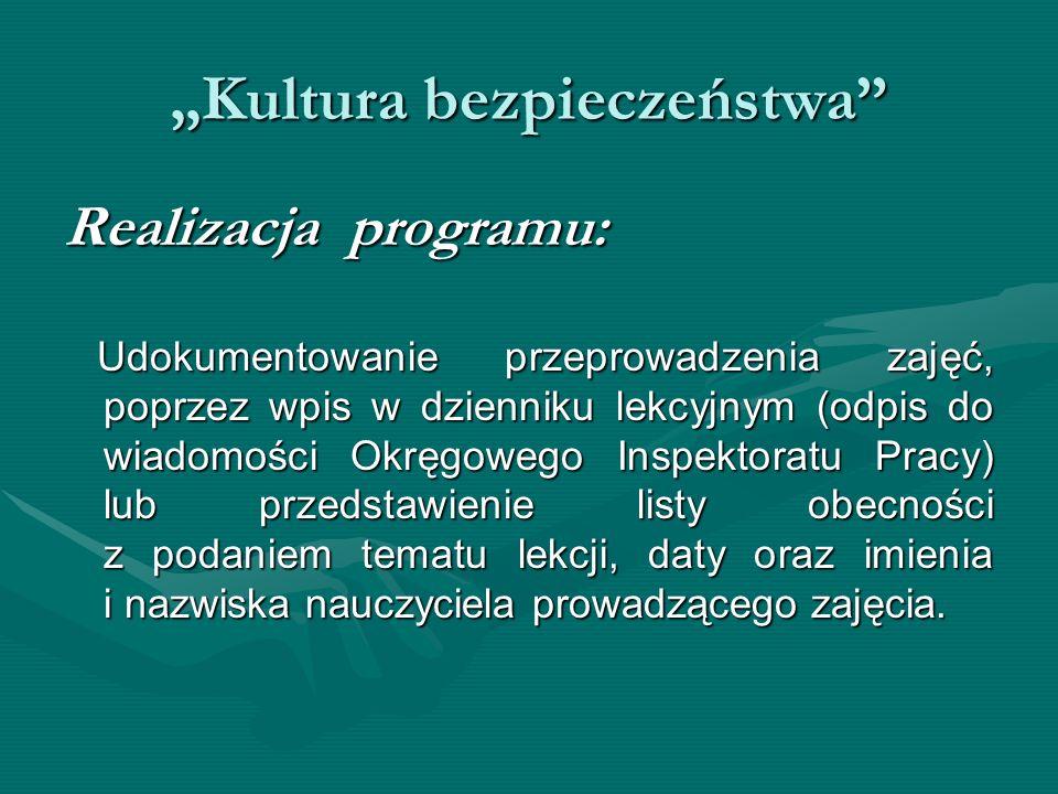 Kultura bezpieczeństwa Realizacja programu: Udokumentowanie przeprowadzenia zajęć, poprzez wpis w dzienniku lekcyjnym (odpis do wiadomości Okręgowego