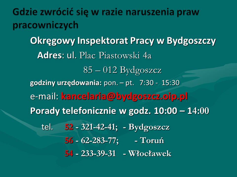 Okręgowy Inspektorat Pracy w Bydgoszczy Adres: ul. Plac Piastowski 4a 85 – 012 Bydgoszcz 85 – 012 Bydgoszcz godziny urzędowania: pon. – pt. 7:30 - 15: