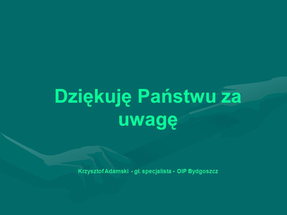 Dziękuję Państwu za uwagę Krzysztof Adamski - gł. specjalista - OIP Bydgoszcz