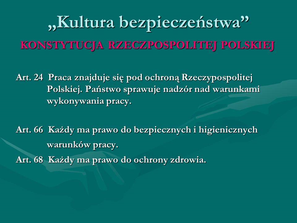 Kultura bezpieczeństwa KONSTYTUCJA RZECZPOSPOLITEJ POLSKIEJ Art. 24 Praca znajduje się pod ochroną Rzeczypospolitej Polskiej. Państwo sprawuje nadzór