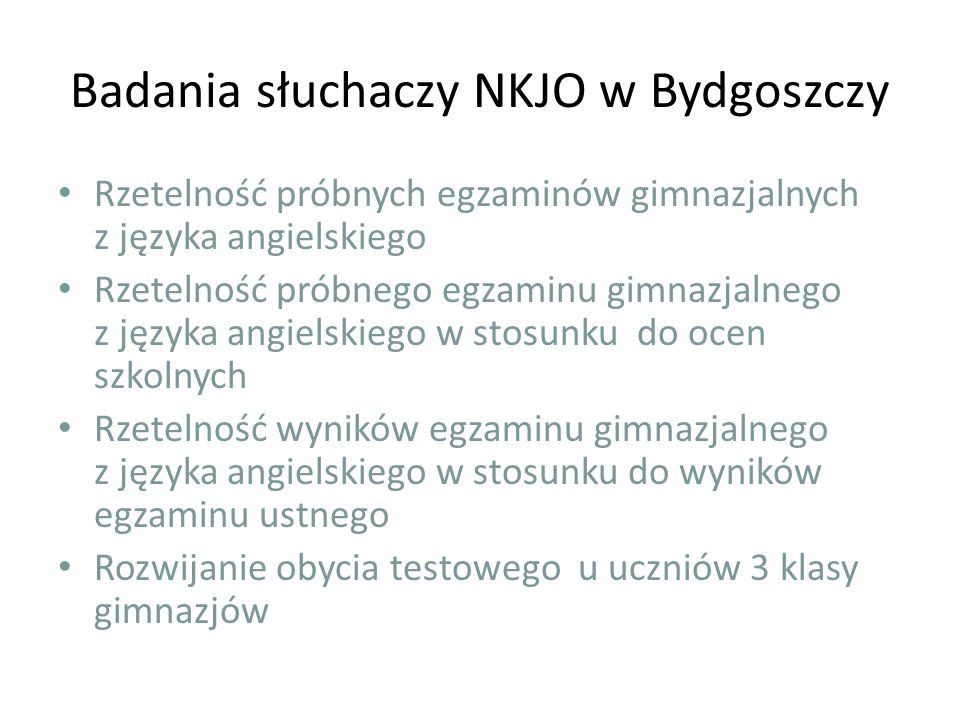 Badania słuchaczy NKJO w Bydgoszczy Rzetelność próbnych egzaminów gimnazjalnych z języka angielskiego Rzetelność próbnego egzaminu gimnazjalnego z jęz
