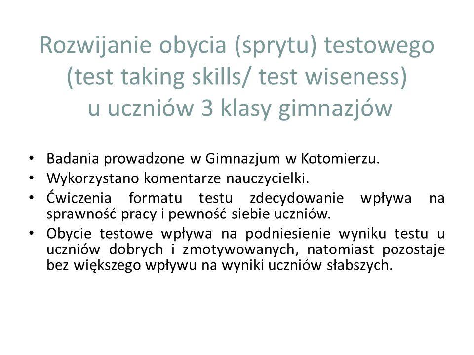 Rozwijanie obycia (sprytu) testowego (test taking skills/ test wiseness) u uczniów 3 klasy gimnazjów Badania prowadzone w Gimnazjum w Kotomierzu. Wyko