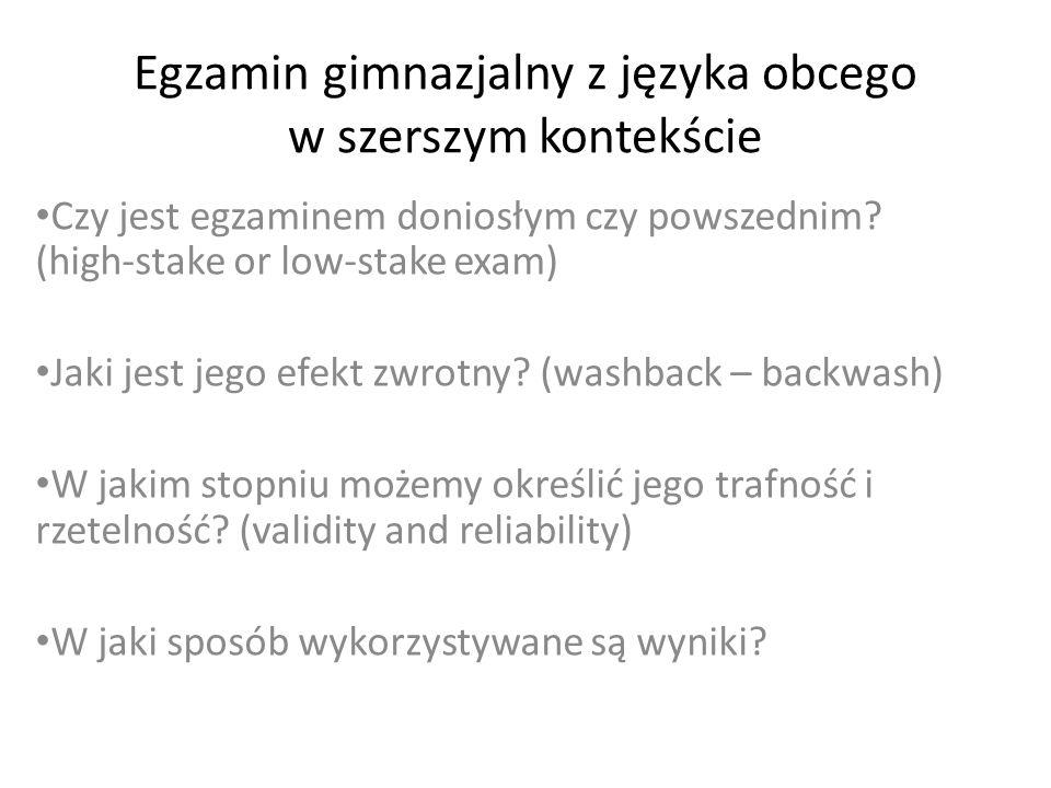 Egzamin gimnazjalny z języka obcego w szerszym kontekście Czy jest egzaminem doniosłym czy powszednim? (high-stake or low-stake exam) Jaki jest jego e