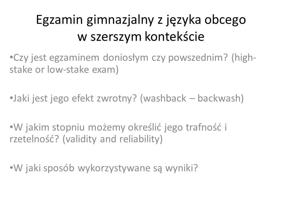 Egzamin gimnazjalny z języka obcego w szerszym kontekście Czy jest egzaminem doniosłym czy powszednim? (high- stake or low-stake exam) Jaki jest jego