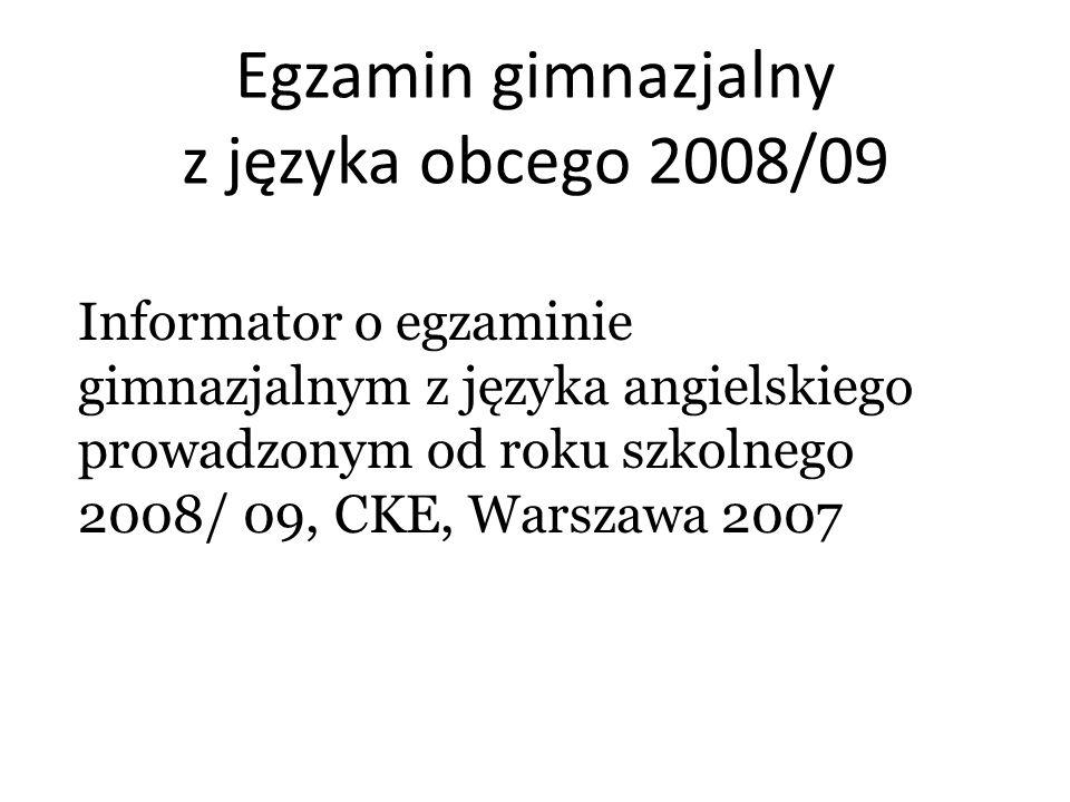 Egzamin gimnazjalny z języka obcego 2008/09 Informator o egzaminie gimnazjalnym z języka angielskiego prowadzonym od roku szkolnego 2008/ 09, CKE, War