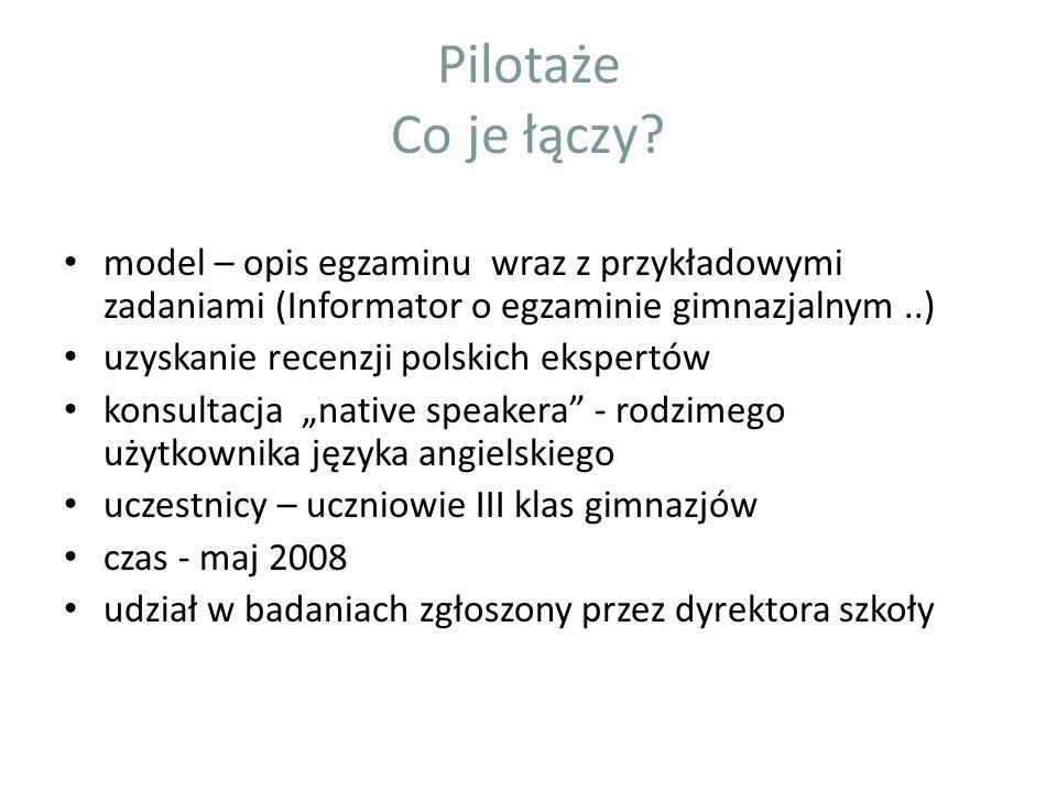 Pilotaże Co je łączy? model – opis egzaminu wraz z przykładowymi zadaniami (Informator o egzaminie gimnazjalnym..) uzyskanie recenzji polskich ekspert