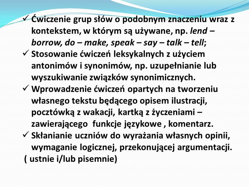 Ćwiczenie grup słów o podobnym znaczeniu wraz z kontekstem, w którym są używane, np. lend – borrow, do – make, speak – say – talk – tell; Stosowanie ć