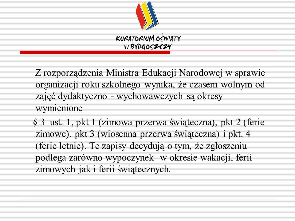 Z rozporządzenia Ministra Edukacji Narodowej w sprawie organizacji roku szkolnego wynika, że czasem wolnym od zajęć dydaktyczno - wychowawczych są okresy wymienione § 3 ust.