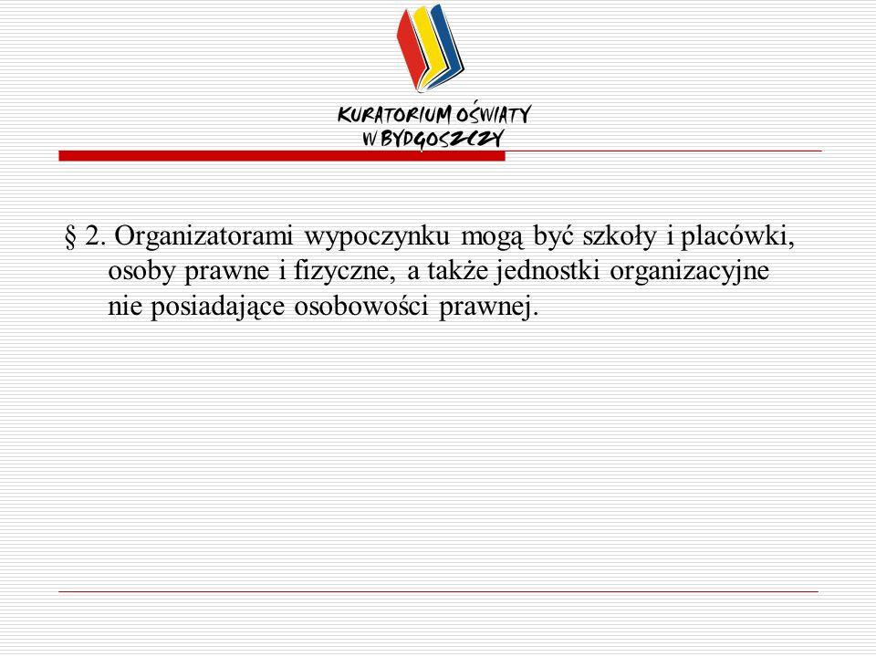 § 2. Organizatorami wypoczynku mogą być szkoły i placówki, osoby prawne i fizyczne, a także jednostki organizacyjne nie posiadające osobowości prawnej