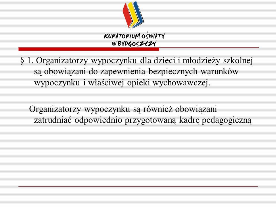 § 1. Organizatorzy wypoczynku dla dzieci i młodzieży szkolnej są obowiązani do zapewnienia bezpiecznych warunków wypoczynku i właściwej opieki wychowa