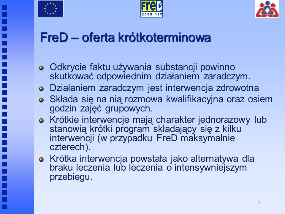 5 FreD – oferta krótkoterminowa Odkrycie faktu używania substancji powinno skutkować odpowiednim działaniem zaradczym.